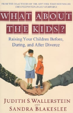 What About the Kids?: Raising Your Children Before, During, and After Divorce (Hardcover)