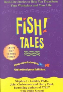 Fish Tales: Real-Life Stories to Help You Transform Your Workplace and Your Life (Hardcover)