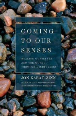 Coming to Our Senses: Healing Ourselves And the World Through Mindfulness (Paperback)