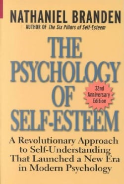 The Psychology of Self-Esteem: A Revolutionary Approach to Self-Understanding That Launched a New Era in Modern P... (Paperback)