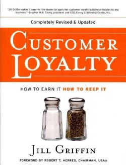 Customer Loyalty: How to Earn It, How to Keep It (Paperback)
