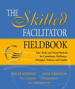 The Skilled Facilitator Fieldbook: Tips, Tools, And Tested Methods For Consultants, Facilitators, Managers, Train... (Paperback)