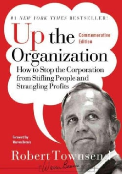 Up the Organization: How to Stop the Corporation from Stifling People and Strangling Profits (Hardcover)