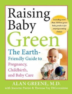 Raising Baby Green: The Earth-Friendly Guide to Pregnancy, Childbirth, and Baby Care (Paperback)