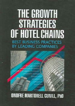 The Growth Strategies Of Hotel Chains: Best Business Practices By Leading Companies (Paperback)