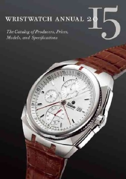 Wristwatch Annual 2015: The Catalog of Producers, Prices, Models, and Specifications (Paperback)