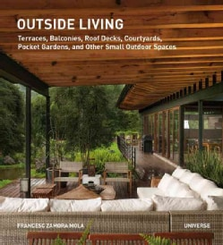 Outside Living: Terraces, Balconies, Roof Decks, Courtyards, Pocket Gardens, and Other Small Outdoor Spaces (Paperback)