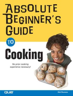 Absolute Beginner's Guide To Cooking (Paperback)
