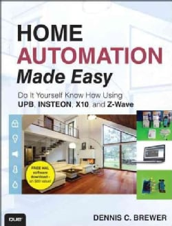 Home Automation Made Easy: Do It Yourself Know How Using UPB, INSTEON, X10 and Z-Wave (Paperback)