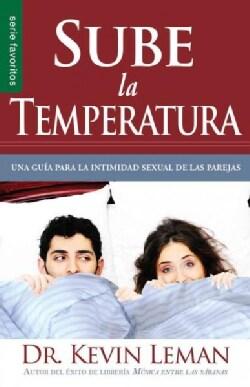 Sube la temperatura/ Turn Up the Heat: Una Guia Para La Intimidad Sexual De Las Parejas/ a Guide to Sexual Intima... (Paperback)