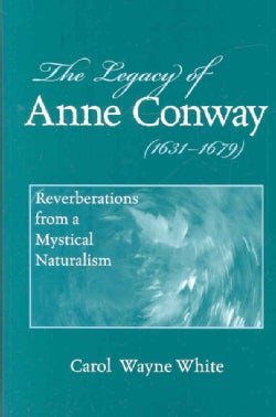 The Legacy of Anne Conway (1631-1679): Reverberations from a Mystical Naturalism (Hardcover)