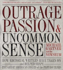Outrage, Passion, And Uncommon Sense: How Editorial Writers Have Taken on the Great American Issues of the Past 1... (Hardcover)