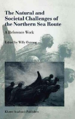The Natural and Societal Challenges of the Northern Sea Route: A Reference Work (Hardcover)
