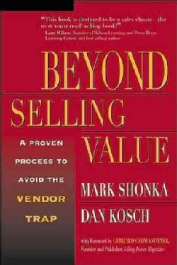 Beyond Selling Value: A Proven Process to Avoid the Vendor Trap (Paperback)