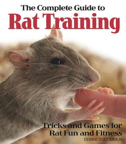 The Complete Guide to Rat Training: Tricks and Games for Rat Fun and Fitness (Paperback)