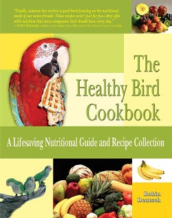 The Healthy Bird Cookbook: A Lifesaving Nutritional Guide & Recipe Collection (Paperback)