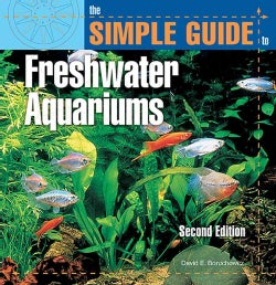 The Simple Guide to Freshwater Aquariums (Paperback)