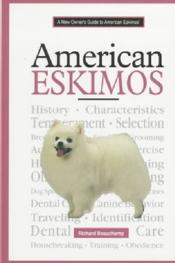 A New Owner's Guide to American Eskimo Dogs (Hardcover)
