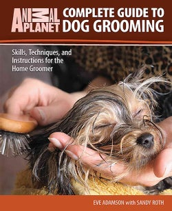 Complete Guide to Dog Grooming: Skills, Techniques, and Instructions for the Home Groomer (Hardcover)