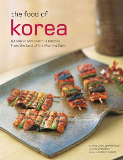 The Food of Korea: 63 Simple and Delicious Recipes from the Land of the Morning Calm (Paperback)