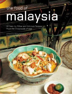 The Food of Malaysia: 62 Easy-to-follow and Delicious Recipes from the Crossroads of Asia (Hardcover)