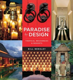 Paradise by Design: Tropical Residences and Resorts by Bensley Design Studios (Paperback)