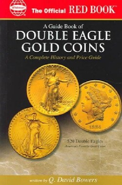 A guide Book of Double Eagle Gold Coins: A Complete History and Price Guide (Paperback)