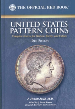 United States Pattern Coins: Experimental and Trial Pieces: Complete Source for History, Rarity, and Values (Hardcover)