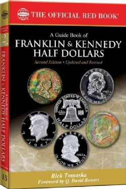 A Guide Book of Franklin and Kennedy Half Dollars: History, Rarity, Values, Grading, Varieties (Paperback)