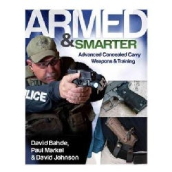 Armed & Smarter: Advanced Concealed Carry Weapons & Training (Paperback)