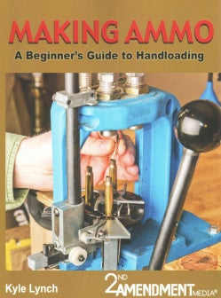 Making Ammo: A Beginner's Guide to Handloading (Paperback)