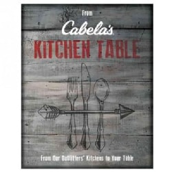 From Cabela's Kitchen Table: From Our Outfitters' Kitchens to Your Table (Paperback)