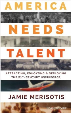 America Needs Talent: Attracting, Educating & Deploying the 21st-century Workforce (Paperback)