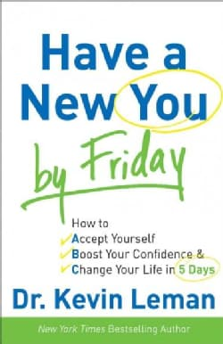 Have a New You by Friday: How to Accept Yourself, Boost Your Confidence & Change Your Life in 5 Days (Paperback)
