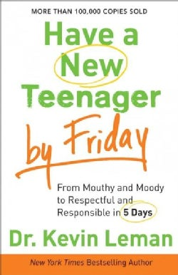 Have a New Teenager by Friday: From Mouthy and Moody to Respectful and Responsible in 5 Days (Paperback)