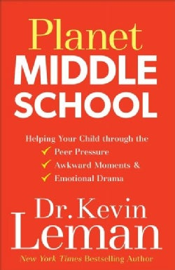 Planet Middle School: Helping Your Child Through the Peer Pressure, Awkward Moments & Emotional Drama (Hardcover)