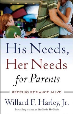 His Needs, Her Needs for Parents: Keeping Romance Alive (Paperback)
