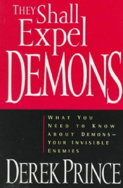 They Shall Expel Demons: What You Need to Know About Demons-Your Invisible Enemies (Paperback)