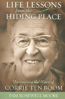 Life Lessons from the Hiding Place: Discovering the Heart of Corrie Ten Boom (Paperback)