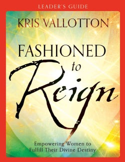Fashioned to Reign Leader's Guide: Empowering Women to Fulfill Their Divine Destiny (Paperback)