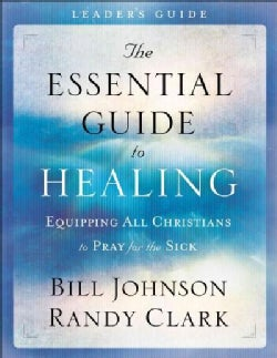 The Essential Guide to Healing: Equipping All Christians to Pray for the Sick (Paperback)