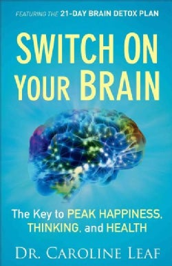 Switch on Your Brain: The Key to Peak Happiness, Thinking, and Health (Hardcover)