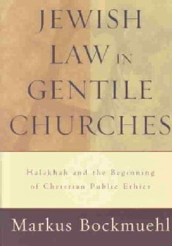 Jewish Law in Gentile Churches: Halakhah and the Beginning of Christan Public Ethics (Paperback)