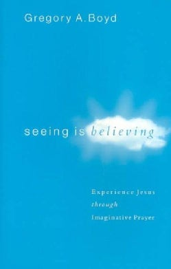 Seeing Is Believing: Experience Jesus Through Imaginative Prayer (Paperback)