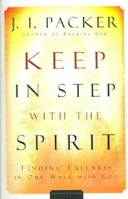 Keep In Step With The Spirit: Finding Fullness In Our Walk With God (Paperback)