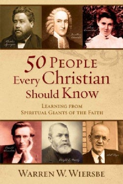50 People Every Christian Should Know: Learning from Spiritual Giants of the Faith (Paperback)