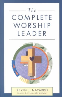 The Complete Worship Leader (Paperback)