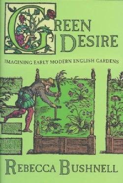 Green Desire: Imagining Early Modern English Gardens (Hardcover)