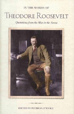 In the Words of Theodore Roosevelt: Quotations from the Man in the Arena (Hardcover)