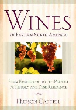 Wines of Eastern North America: From Prohibition to the Present-- a History and Desk Reference (Hardcover)
